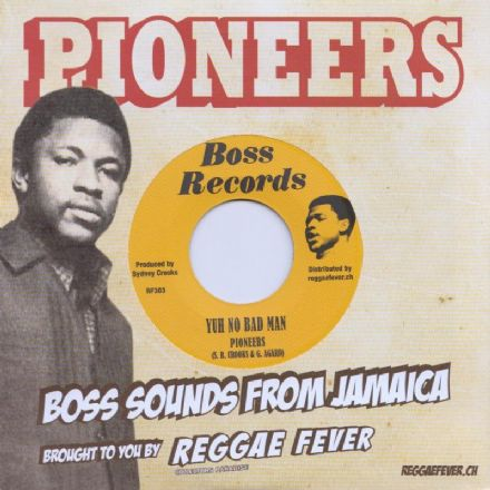 Pioneers - Yuh No Bad Man / Trouble Deh A Bush (Boss Records / Reggae Fever) 7""